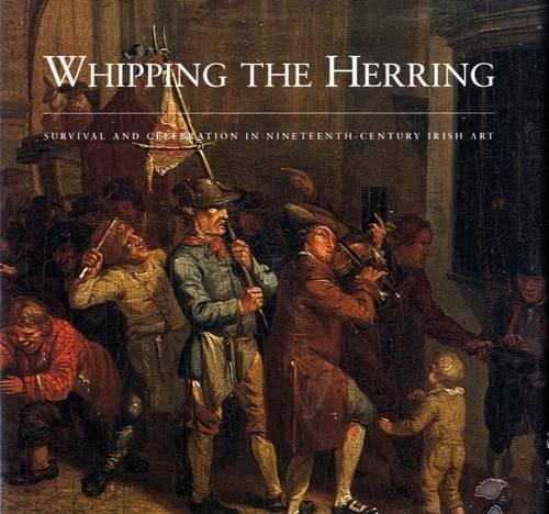 Whipping the Herring : Survival and Celebration in Nineteenth-Century Irish Art: Murray, Peter
