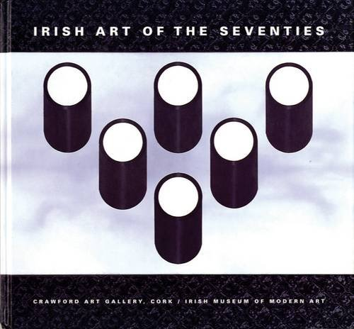 9780948037344: Irish Art of the Seventies: Modernist Irish Art 1960-1990