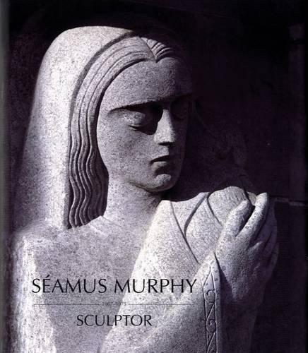 Seamus Murphy, 1907-1975: Sculptor: Murphy, Seamus;Murray, Peter;Crawford Municipal Art Gallery;...