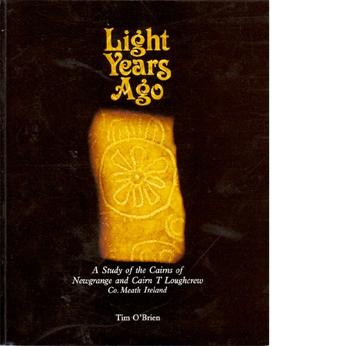 9780948050084: Light Years Ago: A Study of the Cairns of Newgrange and Cairn T Loughcrew, Co. Meath, Ireland