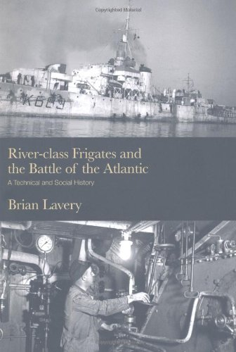 River-class Frigates and the Battle of the Atlantic: Brian Lavery