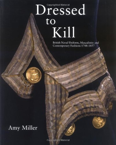 Dressed to Kill: British Naval Uniform, Masculinity and Contemporary Fashions, 1748-1857: Amy ...