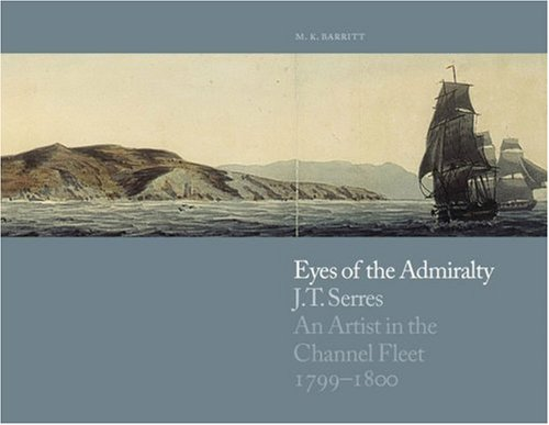 Eyes of the Admiralty: J. T. Serres: An Artist in the Channel Fleet
