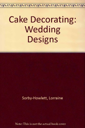 Cake Decorating: Wedding Designs: Lorraine and Jones, Marian Sorby-Howlett