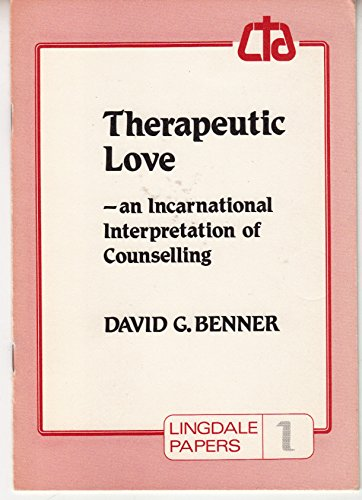 Therapeutic Love: Incarnational Interpretation of Counselling (Lingdale Papers) (0948097000) by David G. Benner