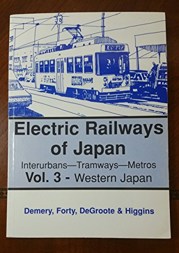 Electric Railways of Japan: Interurbans-Tramways-Metros Vol. 3: Demery, Leroy W.