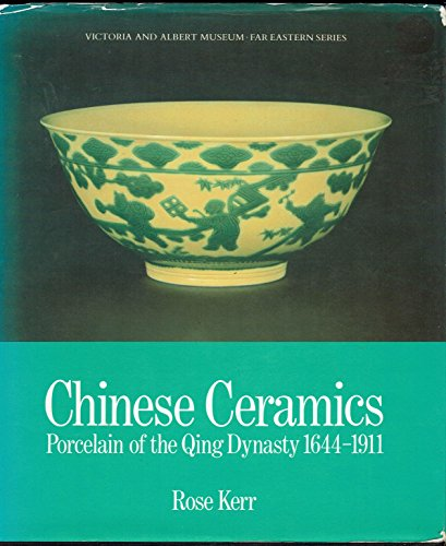 Chinese Ceramics: Porcelain of the Qing Dynasty,: Kerr, Rose
