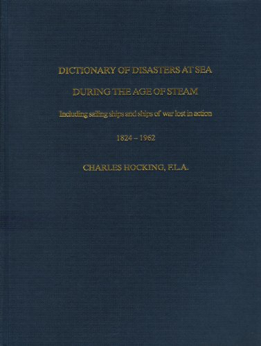 9780948130724: DICTIONARY-DISASTERS AT SEA/AGE OF STEAM: Including Sailing Ships and Ships of War Lost in Action, 1824-1962