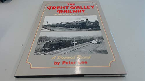 The Trent Valley Railway (Rugby-Stafford 1847-1966): Lee, Peter