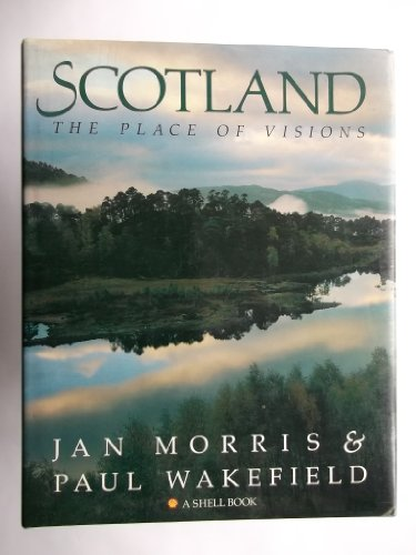 Scotland: The Place of Visions: Morris, Jan; Wakefield, Paul
