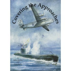 Covering the Approaches: Limavady and Ballykelly's Role in the Battle of the Atlantic: Quinn, ...