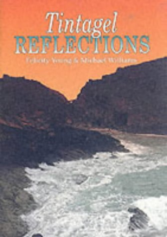 TINTAGEL REFLECTIONS: Young, Felicity and Williams, Michael