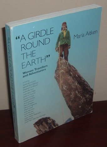 9780948164910: A Girdle Around the Earth: Women Travellers and Adventurers