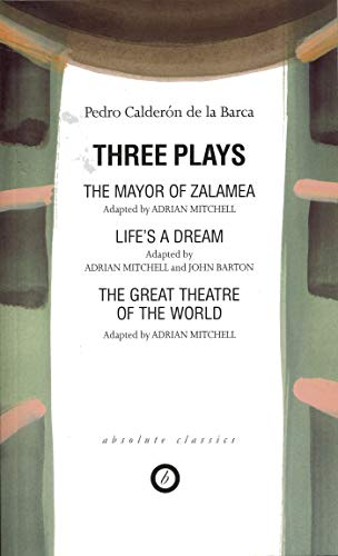 Three Plays: The Mayor of Zalamea/Life's a Dream/The Great Theatre of the World: ...