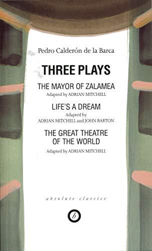 Three Plays: The Mayor of Zalamea/Life's a: Pedro Calderà n