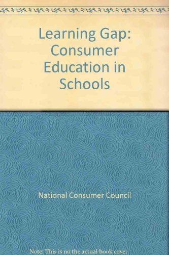 The Learning Gap: Consumer Education in Schools - A Report by the National Consumer Council: ...