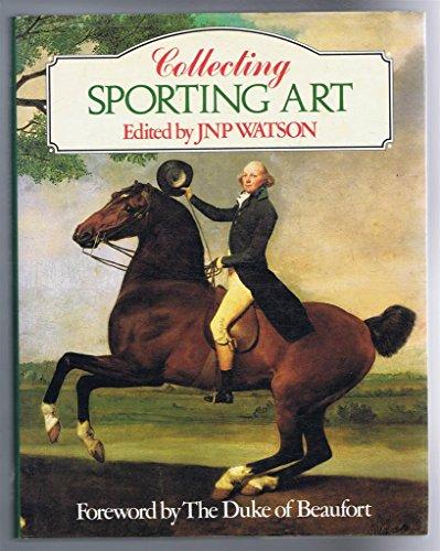 Collecting Sporting Art: Watson, J. N. P. (editor)