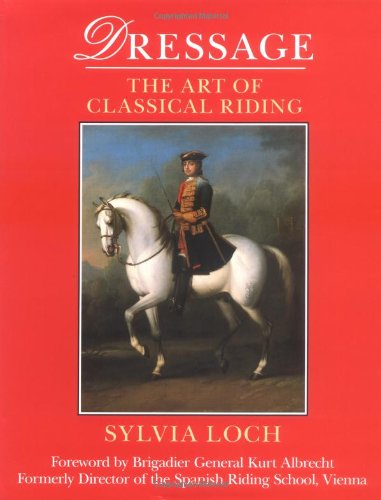 Dressage: The Art of Classical Riding (0948253460) by Sylvia Loch