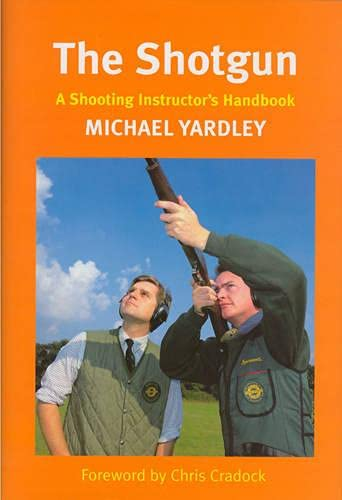 The Shotgun: A Shooting Instructor's Handbook: Yardley, Michael