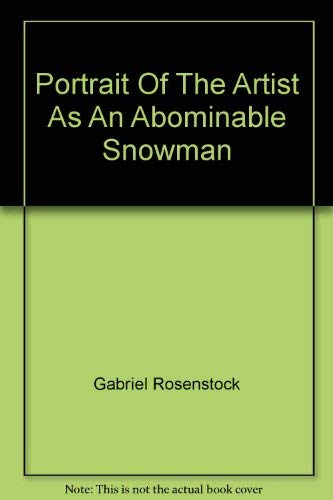 PORTRAIT OF THE ARTIST AS AN ABOMINABLE: Rosenstock, Gabriel