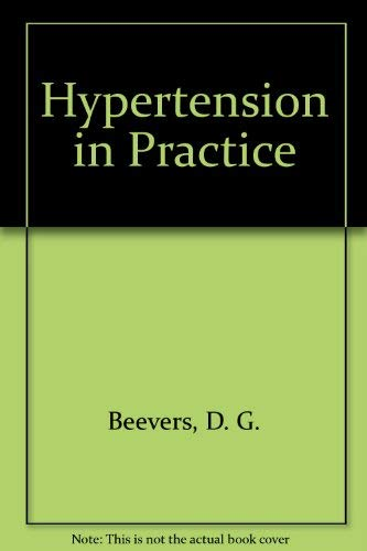 Hypertension in Practice: Beevers, D. G.; MacGregor, G. A.