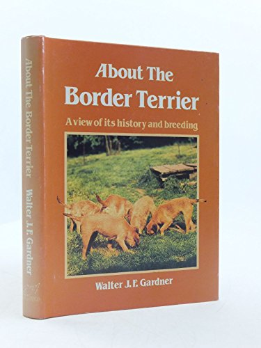9780948278150: About the Border Terrier: A View of Its History and Breeding