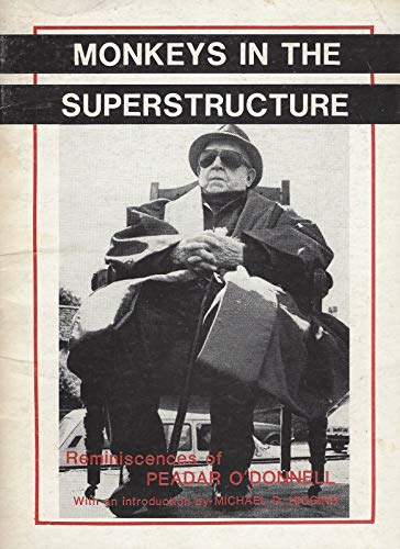 Monkeys in the Superstructure: Reminiscences of Peadar: O'Donnell, Peadar