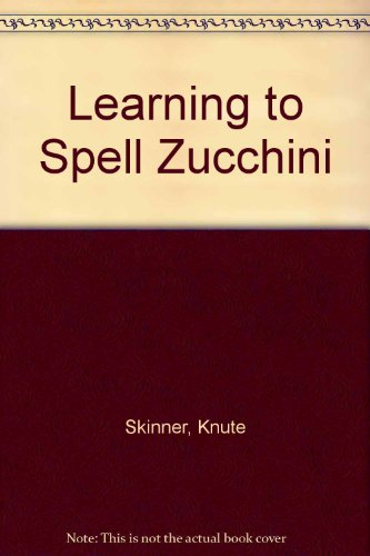 Learning to spell zucchini: Poems: Skinner, Knute