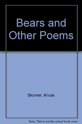 Bears and Other Poems: Skinner, Knute
