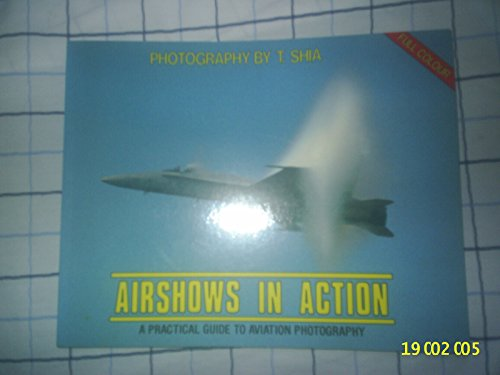 9780948342004: AIRSHOWS IN ACTION : A PRACTICAL GUIDE TO AVIATION PHOTOGRAPHY.
