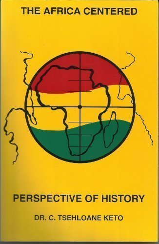 Introduction to the Africa Centered Perspective of History: Keto, C. Tsehloane