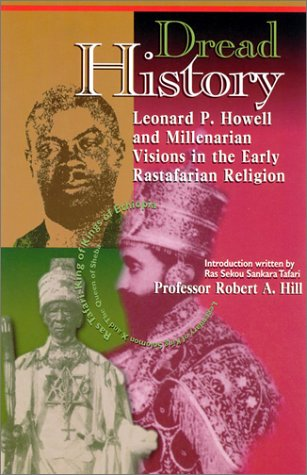 Dread History: Leonard P. Howell and Millenarian Visions in the Early Rastafarian Religion: Hill, ...