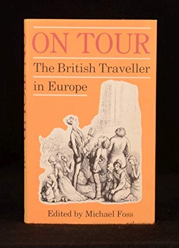 On Tour : The British Traveller in Europe: Foss, Michael