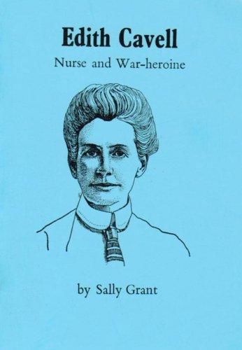 Edith Cavell : Nurse and War-Heroine - Sally Grant