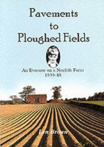 9780948400933: Pavements to Ploughed Fields: An Evacuee on a Norfolk Farm 1939-1948