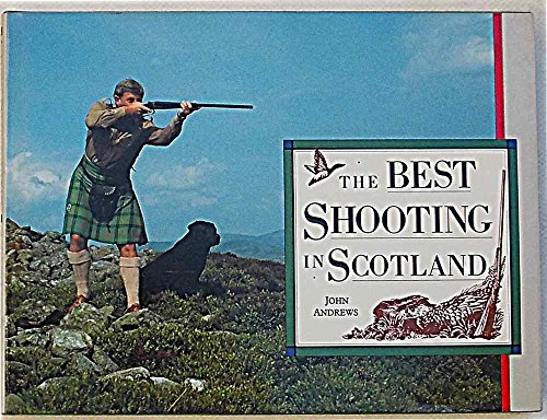 The Best Shooting in Scotland: Andrews, John