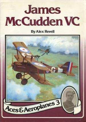 JAMES MCCUDDEN VC - ACES AND AEROPLANES: Alex Revell