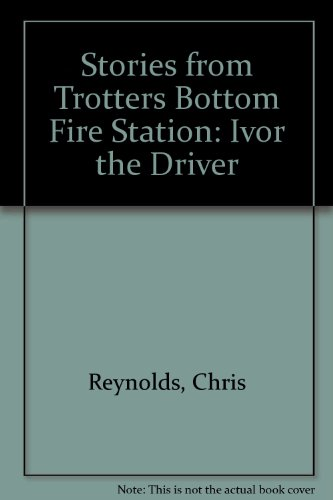 9780948418044: Stories from Trotters Bottom Fire Station: Ivor the Driver Bk. 5
