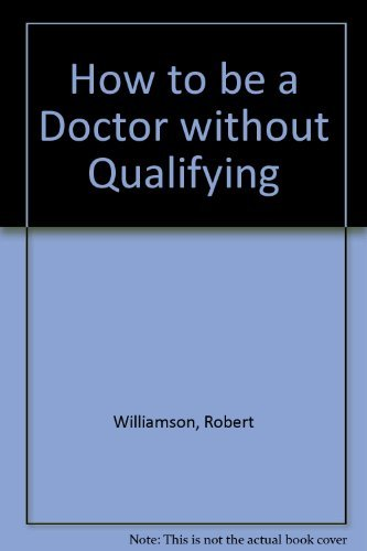 How to be a Doctor without Qualifying (0948453125) by Williamson, Robert