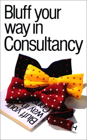 9780948456404: Bluff Your Way in Consultancy (The Bluffer's Guides)