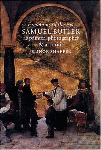 Erewhons of the Eye: Samuel Butler as painter, photographer and art critic.: Elinor Shaffer.