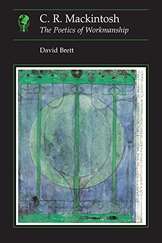 C. R. Mackintosh: The Poetics of Workmanship: Brett, David