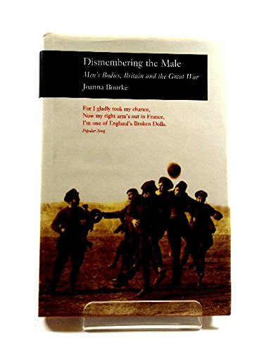9780948462825: Dismembering the Male: Men's Bodies, Britain and the Great War
