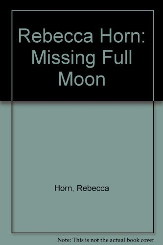 Rebecca Horn: missing full moon: Cooke Lynne