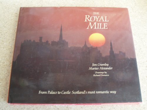 Royal Mile: From Palace to Castle, Scotland's Most Romantic Way: Crumley, Jim