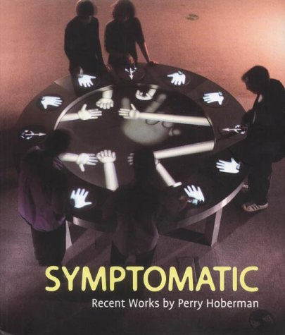 Symptomatic: Recent Works by Perry Hoberman (9780948489211) by Siegfried Zielinski; Timothy Druckrey; Christian Viveros-Faune; Perry Hoberman