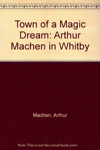 Town of a Magic Dream Arthur Machen: Machen, Arthur