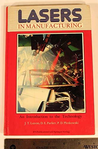 Lasers in manufacturing: An introduction to the: James T Luxon