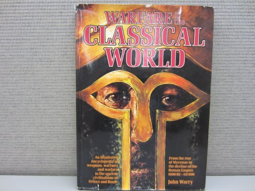Warfare in the Classical World: An illustrated Encyclopedia of Weapons, Warriors & Warfare in the...
