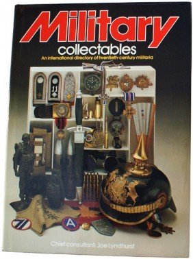Military Collectables. An International Directory of twentieth-Century Militaria.: Chief Consultant...